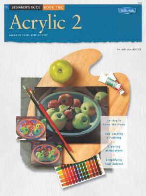 Beginner's Guide: Acrylic: Book 2 (How to Draw & Paint/Art Instruction Program), Lohstoeter, Lori