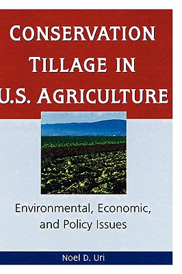 Conservation Tillage in U.S. Agriculture: Environmental, Economic, and Policy Issues, Uri, Noel