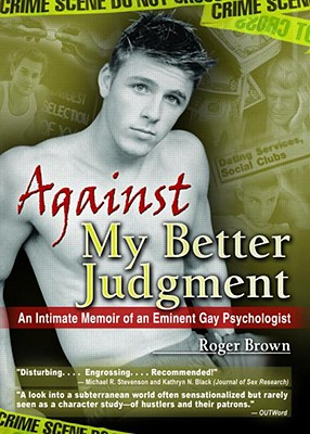 Image for AGAINST MY BETTER JUDGEMENT: AN INTIMATE MEMOIR OF AN EMINENT GAY PSYCHOLOGIST