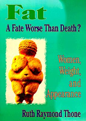 Fat�A Fate Worse Than Death?: Women, Weight, and Appearance (Haworth Innovations in Feminist Studies), Cole, Ellen; Rothblum, Esther D; Thone, Ruth R