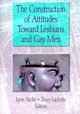 Image for The Construction of Attitudes Toward Lesbians & Gay Men