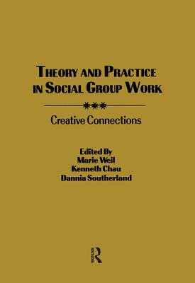 Image for Theory and Practice in Social Group Work: Creative Connections (Supplement #4 to Social Work with Groups)