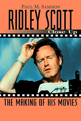 Ridley Scott: Close Up: The Making of His Movies (Close-Up Series), Paul M. Sammon