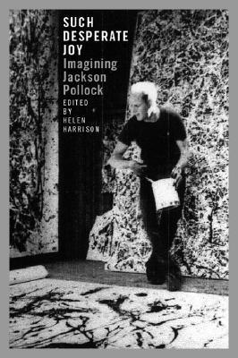 Image for Such Desperate Joy: Imagining Jackson Pollack