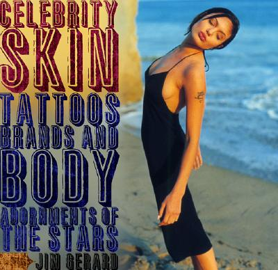 Image for Celebrity Skin: Tattoos, Brands, and Body Adornments of the Stars