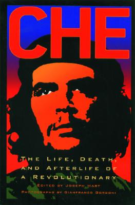 Che: The Life, Death, and Afterlife of a Revolutionary