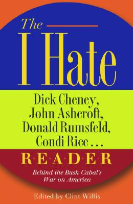 Image for I Hate Dick Cheney, John Ashcroft, Don, Rumsfeld, Condi Rice.. R-e-a-d-e-r : Behind the Bush cabals War on America