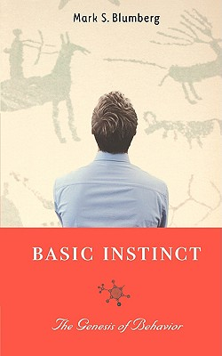 Basic Instinct: The Genesis of Behavior, Mark S. Blumberg