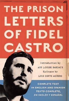 The Prison Letters of Fidel Castro, Castro, Fidel