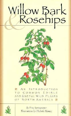 Image for Willow Bark & Rosehips: An Introduction to Common Edible and Useful Wild Plants of North America