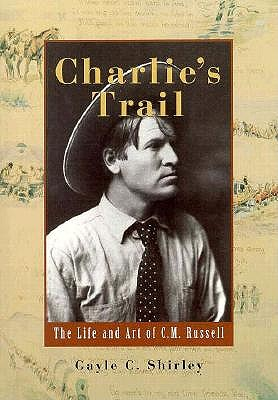 Image for Charlie's Trail: The Life and Art of C.M. Russell