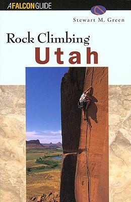 Rock Climbing Utah, Stewart M. Green