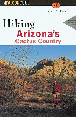 Hiking Arizona's Cactus Country, 2nd (Regional Hiking Series), Molvar, Erik