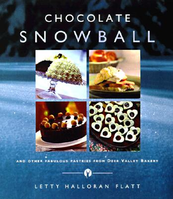 Image for The Chocolate Snowball: and Other Fabulous Pastries from Deer Valley Bakery