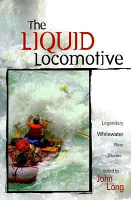 Image for Liquid Locomotive: Legendary Whitewater River Stories (Adventure)