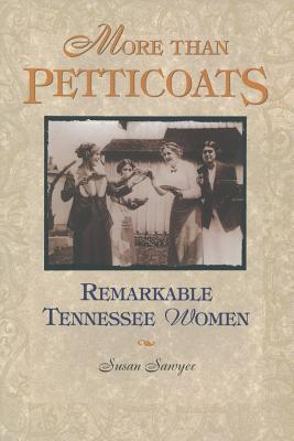 Image for More Than Petticoats: Remarkable Tennessee Women