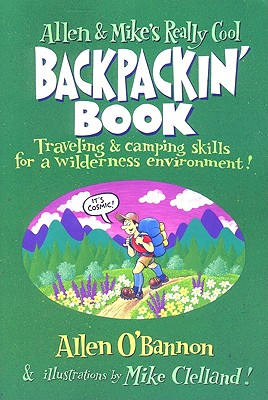 Allen and Mike's Really Cool Backpackin' Book: Traveling & camping skills for a wilderness environment, Allen O'Bannon
