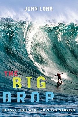 Image for The Big Drop: Classic Big Wave Surfing Stories
