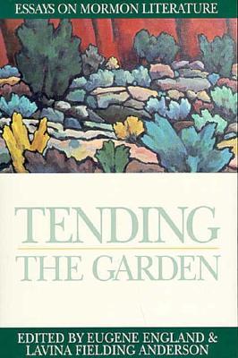 Tending the Garden : Essays on Mormon Literature, LAVINA F. ANDERSON, EUGENE ENGLAND