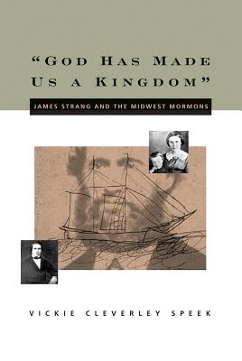 Image for 'God Has Made Us a Kingdom': James Strang And the Midwest Mormons