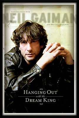Image for Hanging Out With the Dream King (Neil Gaiman and his collaborators)