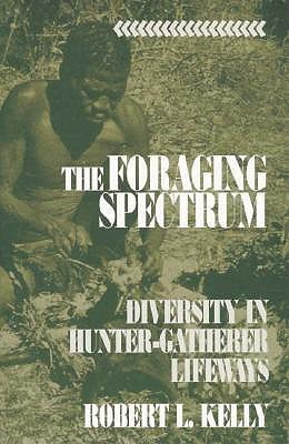 Image for FORAGING SPECTRUM, THE DIVERSITY IN HUNTER-GATHERER LIFEWAYS
