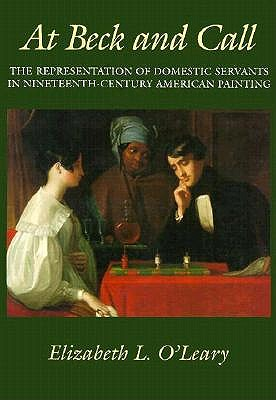 Image for At Beck and Call The Representation of Domestic Servants in Nineteenth Century American Painting