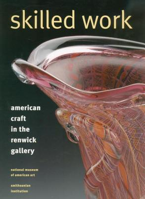 Image for SKILLED WORK AMERICAN CRAFT IN THE RENWICK GALLERY