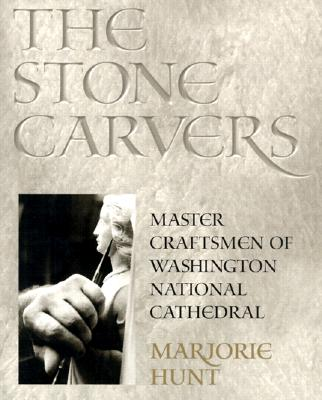 Image for The Stone Carvers: Master Craftsmen of Washington National Cathedral