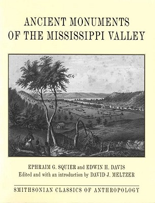 Ancient Monuments of the Mississippi Valley (Classics in Smithsonian Anthropology), Squire; Davis