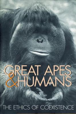 Image for Great Apes and Humans: The Ethics of Coexistence (Zoo and Aquarium Biology and Conservation Series)