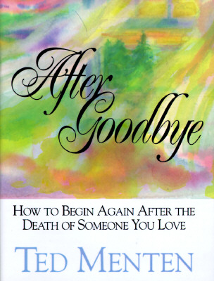 Image for AFTER GOODBYE  How To Begin Again After The Death Of Someone You Love