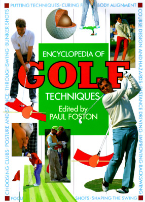 Image for The Encyclopedia of Golf Techniques: The Complete Step-By-Step Guide to Mastering the Game of Golf