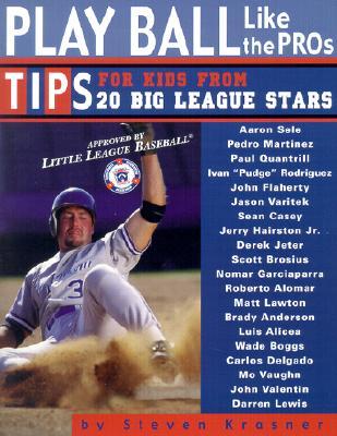 "Play Ball Like the Pros: Tips for Kids from 20 Big League Stars, ""Krasner, Steven"""