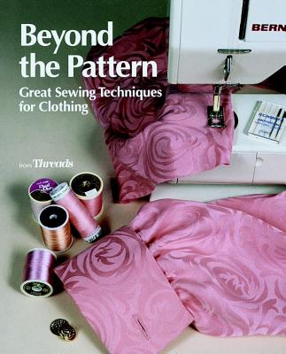 Image for Beyond the Pattern: Great Sewing Techniques for Clothing (Threads On)