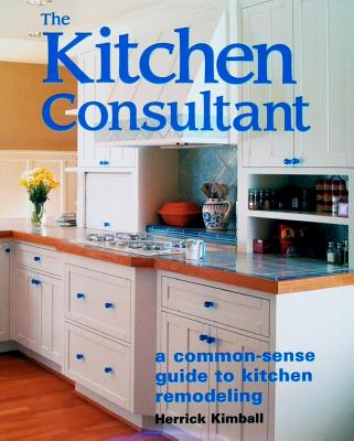 Image for The Kitchen Consultant: a common-sense guide to kitchen remodeling