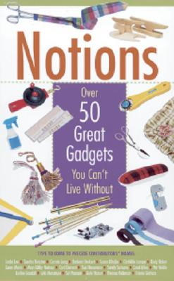 Notions: Over 50 Great Gadgets You Can't Live Without, Gower, Jolynn