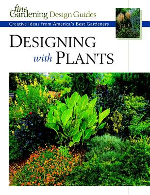 Image for Designing with Plants: Creative Ideas from America's Best Gardeners (Fine Gardening Design Guides)