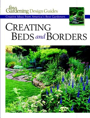 Image for Creating Beds and Borders: Creative Ideas from America's Best Gardeners (Fine Gardening Design Guides)