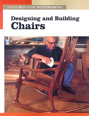 Designing and Building Chairs: The New Best of Fine Woodworking, Editors of Fine Woodworking