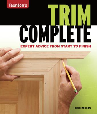 Image for Trim Complete: Expert Advice from Start to Finish (Taunton's Complete)