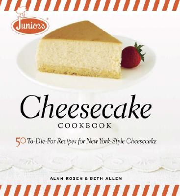 Image for Junior's Cheesecake Cookbook: 50 To-Die-For Recipes of New York-Style Cheesecake