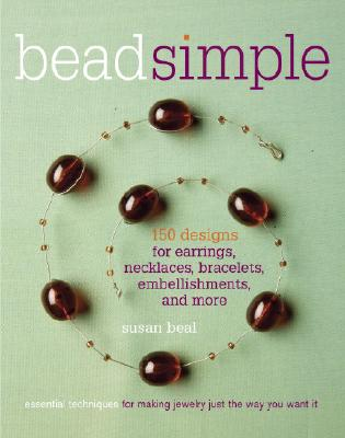 Image for Bead Simple: Essential Techniques for Making Jewelry Just the Way You Want It