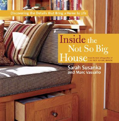 Image for Inside the Not So Big House: Discovering the Details that Bring a Home to Life (Susanka)
