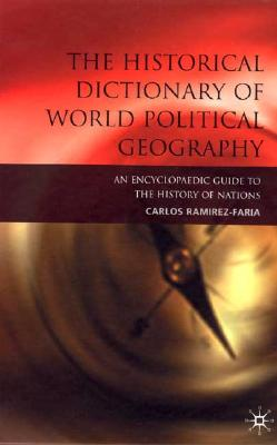 Image for The Historical Dictionary of World Political Geography: An Encyclopaedic Guide to the History of Nations