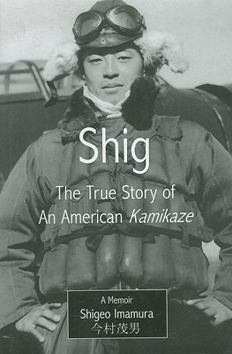 Image for Shig: The True Story of an American Kamikaze a Memoir