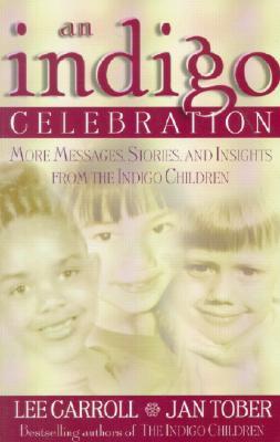 An Indigo Celebration: More Messages, Stories, and Insights from the Indigo Children, Carroll, Lee; Tober, Jan