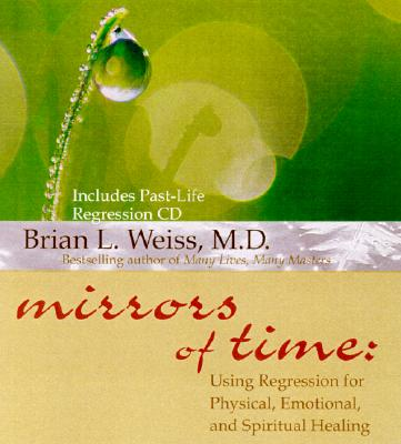 Image for Mirrors of Time : Using Regression for Physical, Emotional, and Spiritual Healing