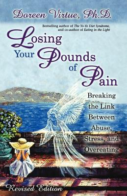 Losing Your Pounds of Pain : Breaking the Link Between Abuse, Stress, and Overeating, DOREEN VIRTUE
