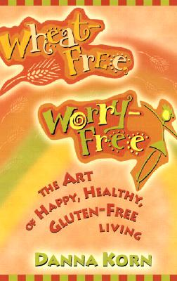 Image for Wheat-Free, Worry-Free: The Art of Happy, Healthy Gluten-Free Living